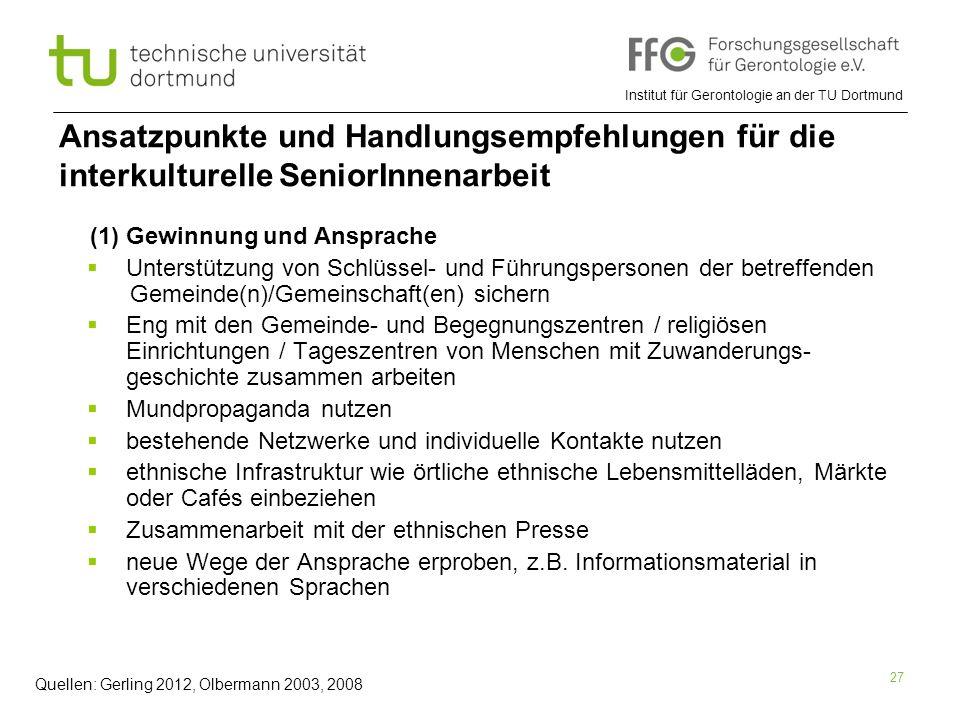 Institut für Gerontologie an der TU Dortmund 27 Ansatzpunkte und Handlungsempfehlungen für die interkulturelle SeniorInnenarbeit (1) Gewinnung und Ans