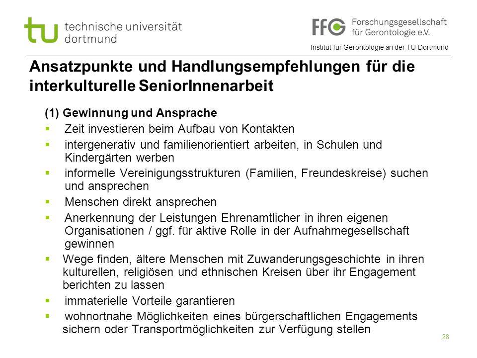 Institut für Gerontologie an der TU Dortmund 28 Ansatzpunkte und Handlungsempfehlungen für die interkulturelle SeniorInnenarbeit (1) Gewinnung und Ans