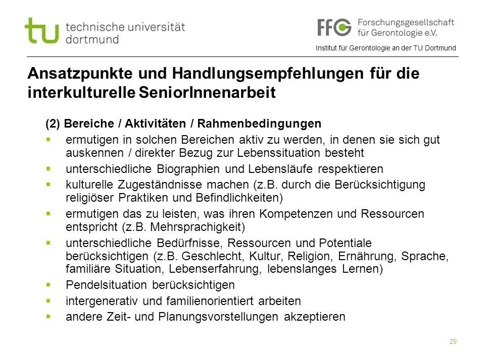 Institut für Gerontologie an der TU Dortmund 29 Ansatzpunkte und Handlungsempfehlungen für die interkulturelle SeniorInnenarbeit (2) Bereiche / Aktivi