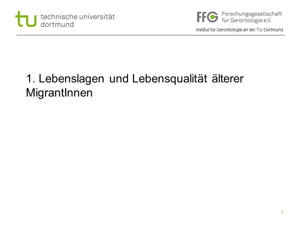 Institut für Gerontologie an der TU Dortmund 3 1. Lebenslagen und Lebensqualität älterer MigrantInnen