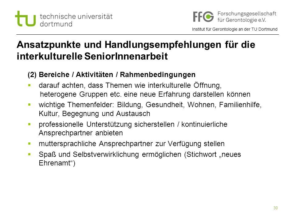 Institut für Gerontologie an der TU Dortmund 30 Ansatzpunkte und Handlungsempfehlungen für die interkulturelle SeniorInnenarbeit (2) Bereiche / Aktivi
