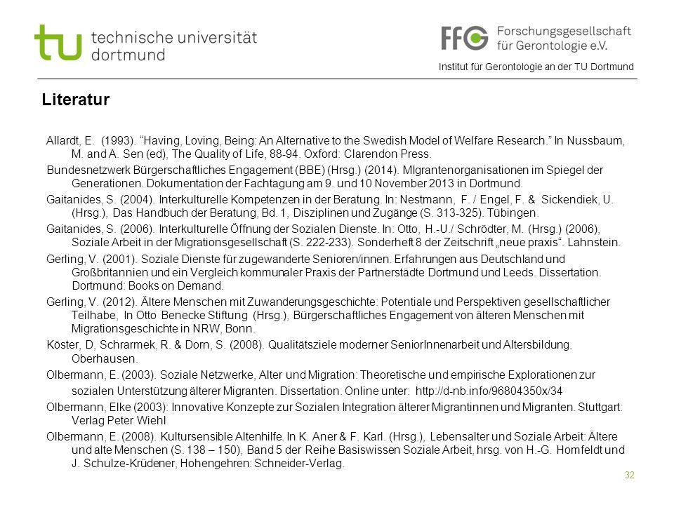 """Institut für Gerontologie an der TU Dortmund 32 Literatur Allardt, E. (1993). """"Having, Loving, Being: An Alternative to the Swedish Model of Welfare R"""