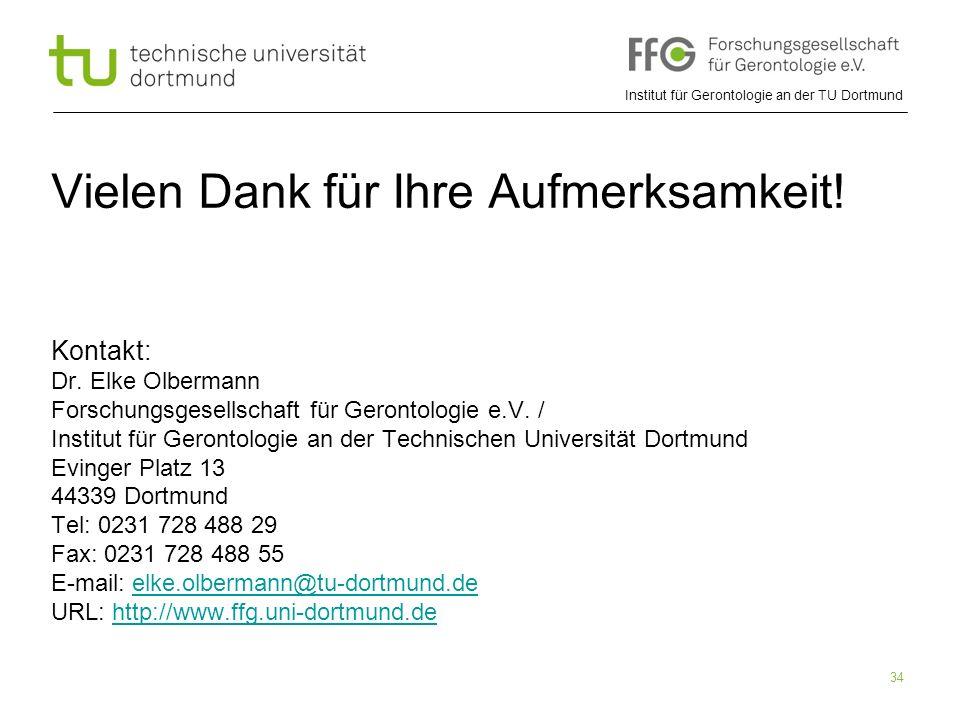 Institut für Gerontologie an der TU Dortmund 34 Vielen Dank für Ihre Aufmerksamkeit! Kontakt: Dr. Elke Olbermann Forschungsgesellschaft für Gerontolog