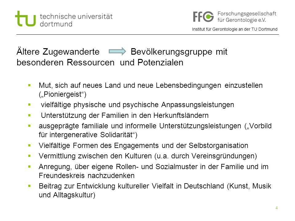 Institut für Gerontologie an der TU Dortmund 4 Ältere Zugewanderte Bevölkerungsgruppe mit besonderen Ressourcen und Potenzialen  Mut, sich auf neues