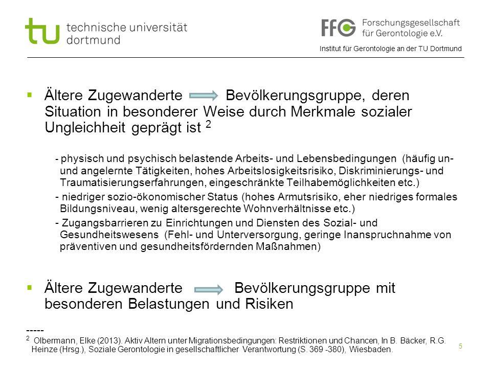 Institut für Gerontologie an der TU Dortmund 5  Ältere Zugewanderte Bevölkerungsgruppe, deren Situation in besonderer Weise durch Merkmale sozialer U