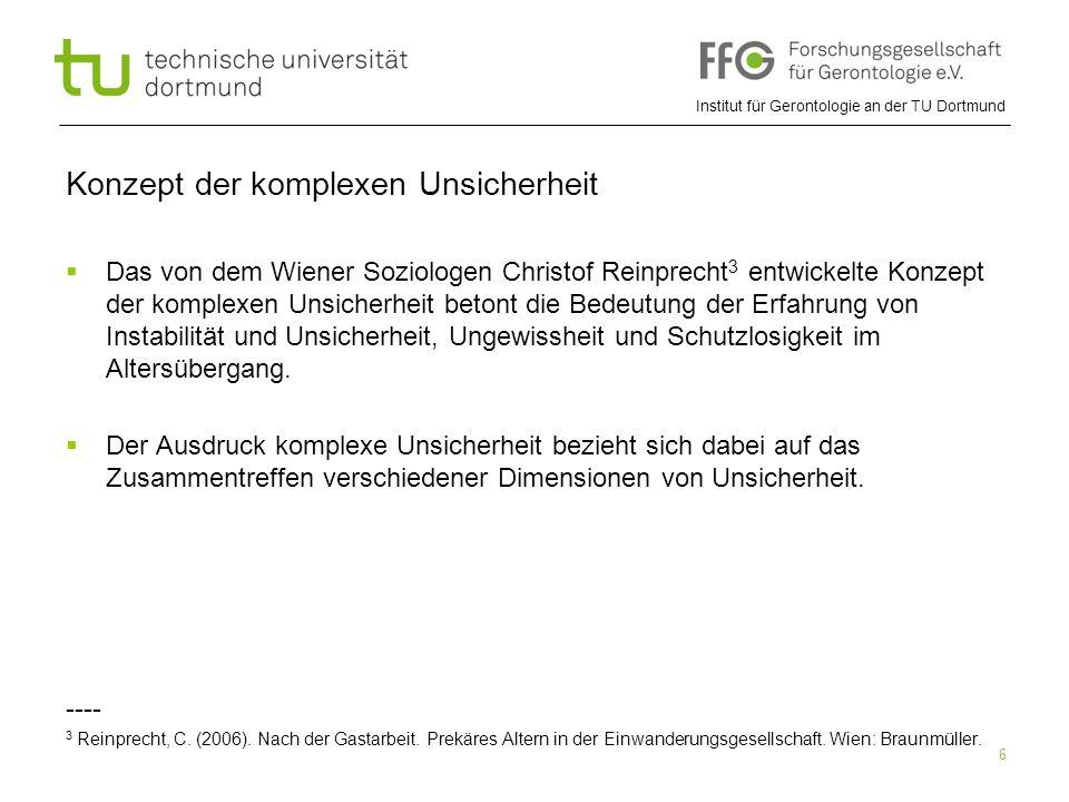 Institut für Gerontologie an der TU Dortmund 6 Konzept der komplexen Unsicherheit  Das von dem Wiener Soziologen Christof Reinprecht 3 entwickelte Ko