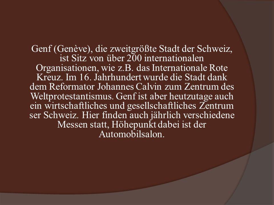 Genf (Genève), die zweitgrößte Stadt der Schweiz, ist Sitz von über 200 internationalen Organisationen, wie z.B.