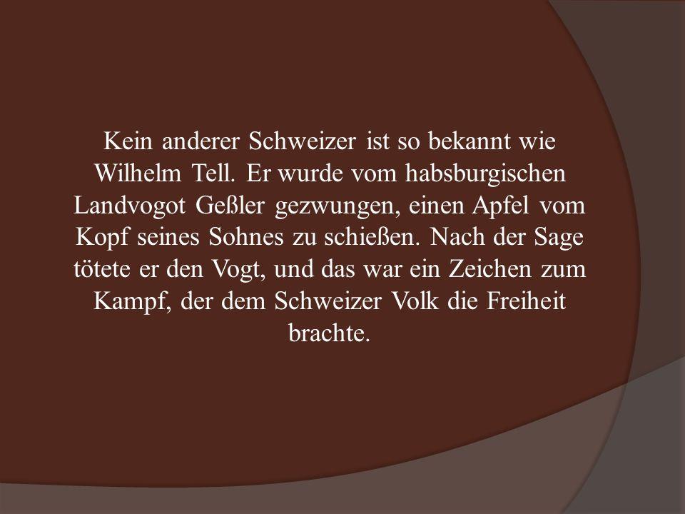 Kein anderer Schweizer ist so bekannt wie Wilhelm Tell.