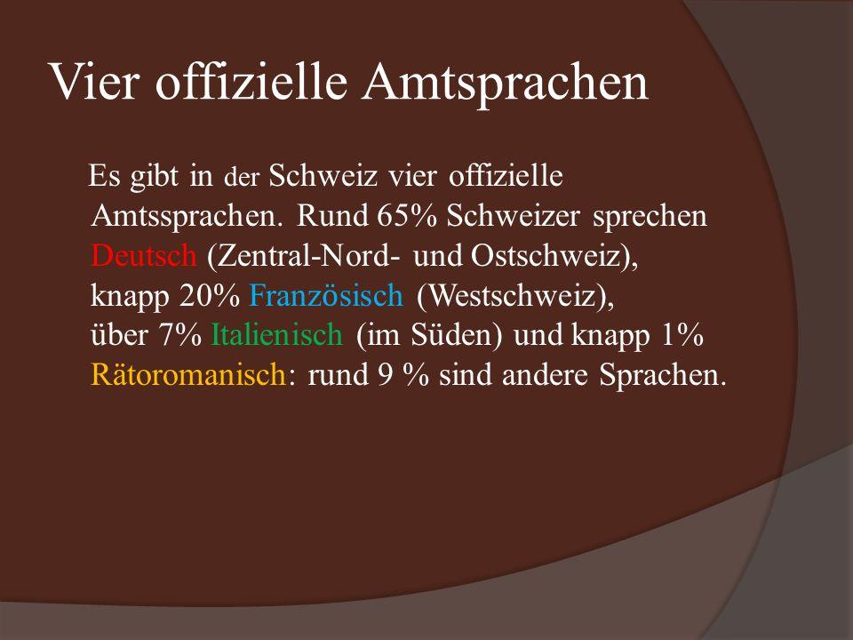 Vier offizielle Amtsprachen Es gibt in der Schweiz vier offizielle Amtssprachen.