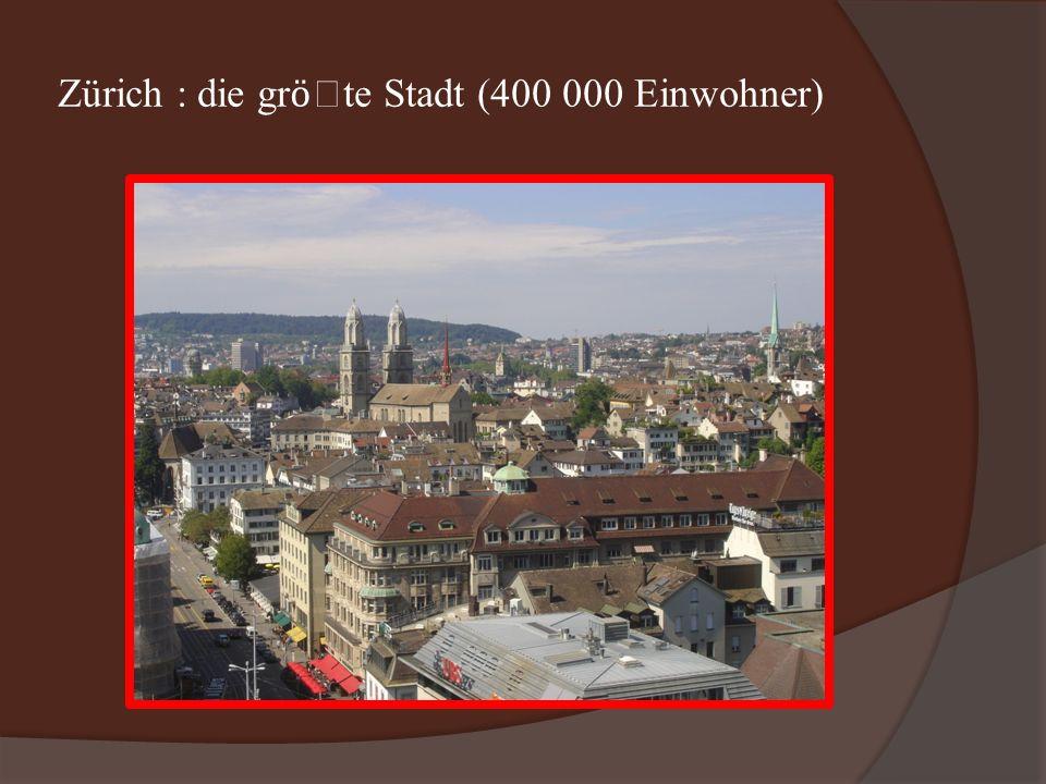 Zürich : die gr ӧ te Stadt (400 000 Einwohner)