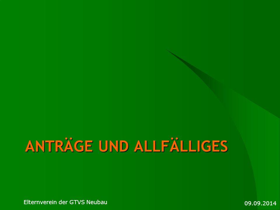 ANTRÄGE UND ALLFÄLLIGES 09.09.2014 Elternverein der GTVS Neubau