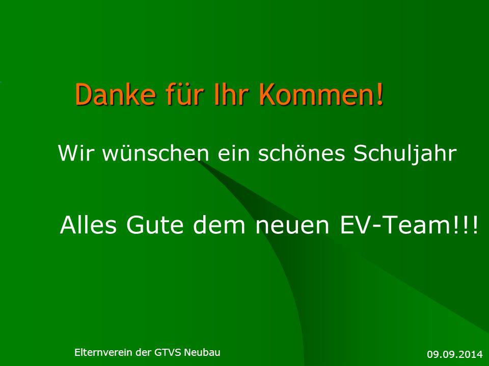 Danke für Ihr Kommen! Wir wünschen ein schönes Schuljahr Alles Gute dem neuen EV-Team!!! 09.09.2014 Elternverein der GTVS Neubau