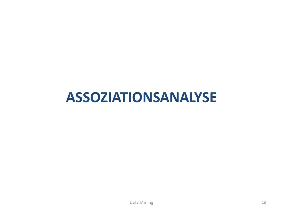 ASSOZIATIONSANALYSE Data Mining19