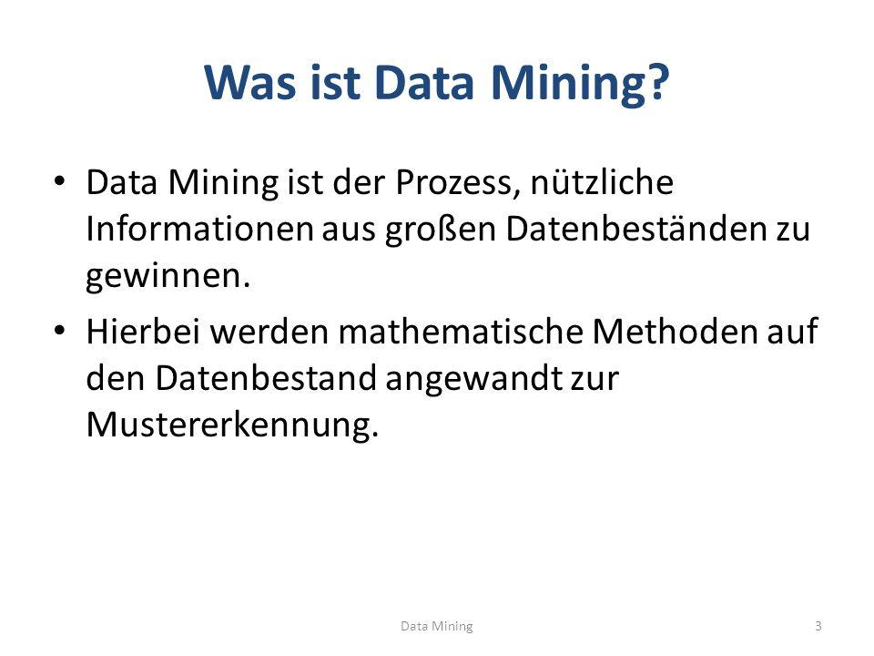 Was ist Data Mining? Data Mining ist der Prozess, nützliche Informationen aus großen Datenbeständen zu gewinnen. Hierbei werden mathematische Methoden