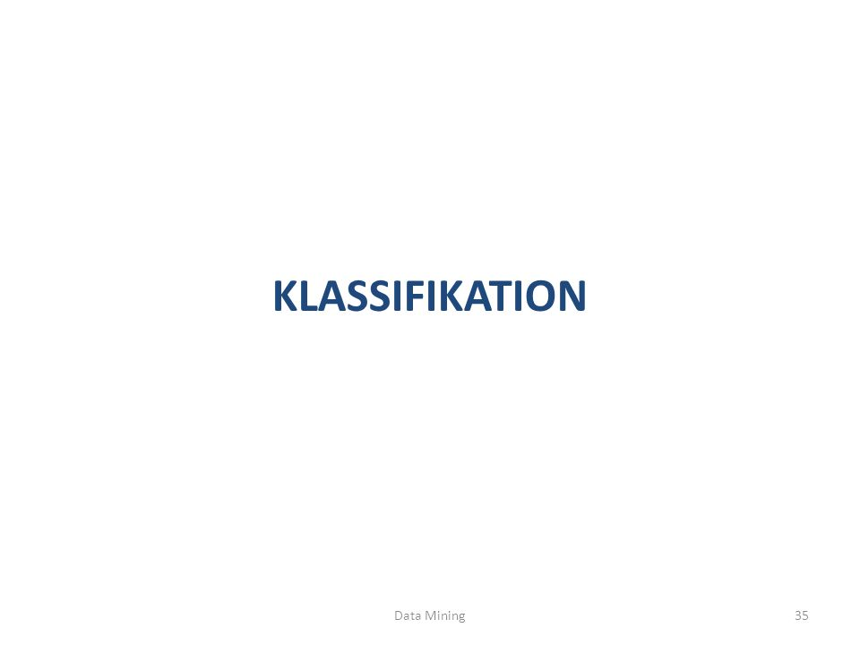 KLASSIFIKATION Data Mining35