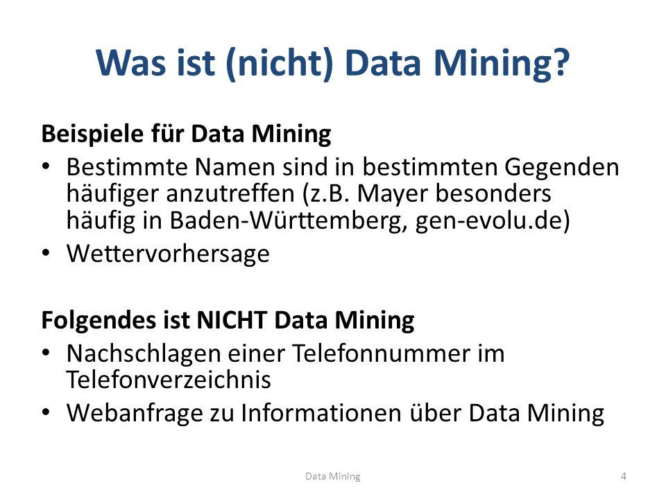 Was ist (nicht) Data Mining? Beispiele für Data Mining Bestimmte Namen sind in bestimmten Gegenden häufiger anzutreffen (z.B. Mayer besonders häufig i