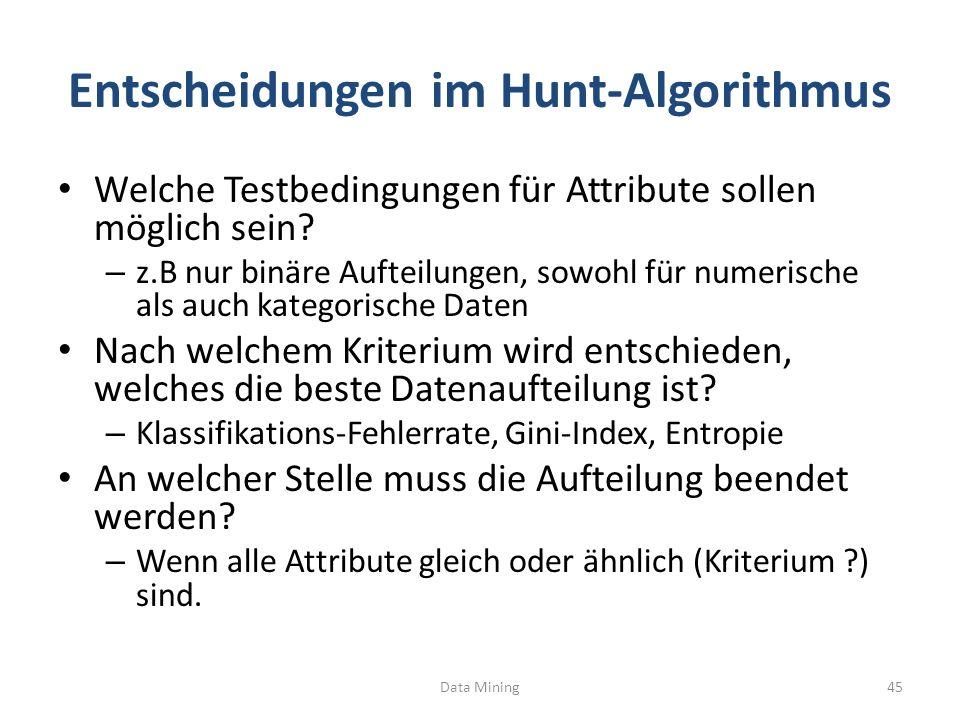 Entscheidungen im Hunt-Algorithmus Welche Testbedingungen für Attribute sollen möglich sein? – z.B nur binäre Aufteilungen, sowohl für numerische als