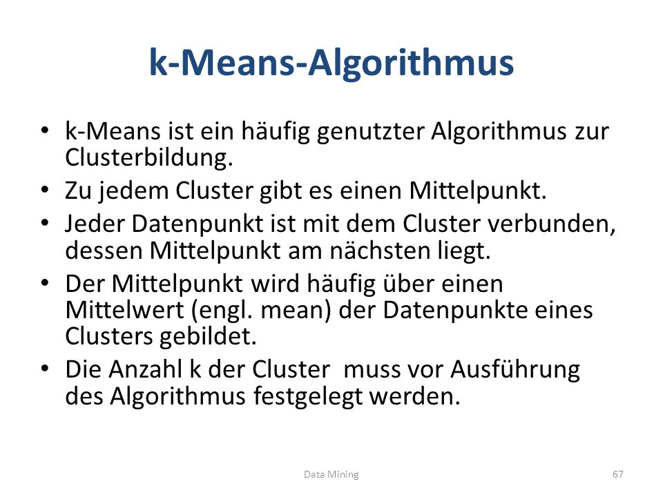 k-Means-Algorithmus k-Means ist ein häufig genutzter Algorithmus zur Clusterbildung.
