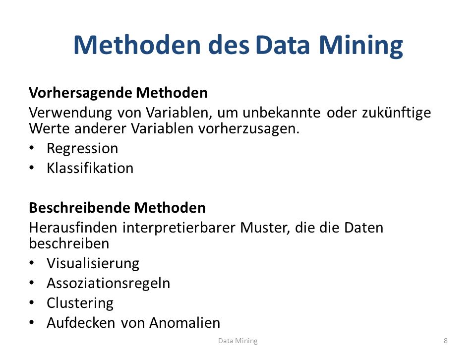 Methoden des Data Mining Vorhersagende Methoden Verwendung von Variablen, um unbekannte oder zukünftige Werte anderer Variablen vorherzusagen.