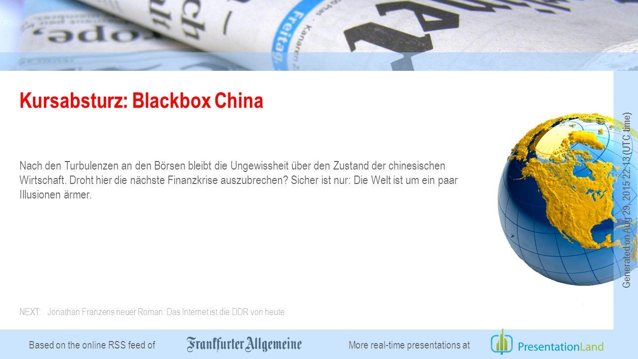 Based on the online RSS feed of Kursabsturz: Blackbox China Nach den Turbulenzen an den Börsen bleibt die Ungewissheit über den Zustand der chinesisch