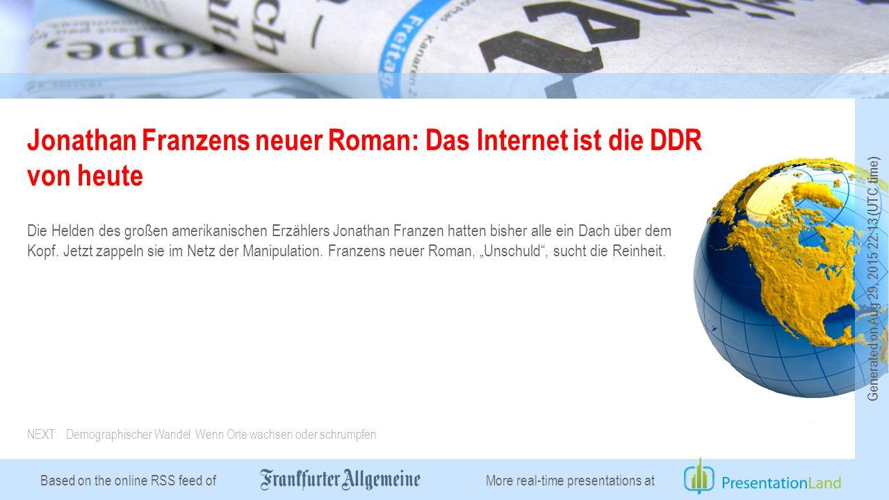Based on the online RSS feed of Jonathan Franzens neuer Roman: Das Internet ist die DDR von heute Die Helden des großen amerikanischen Erzählers Jonathan Franzen hatten bisher alle ein Dach über dem Kopf.