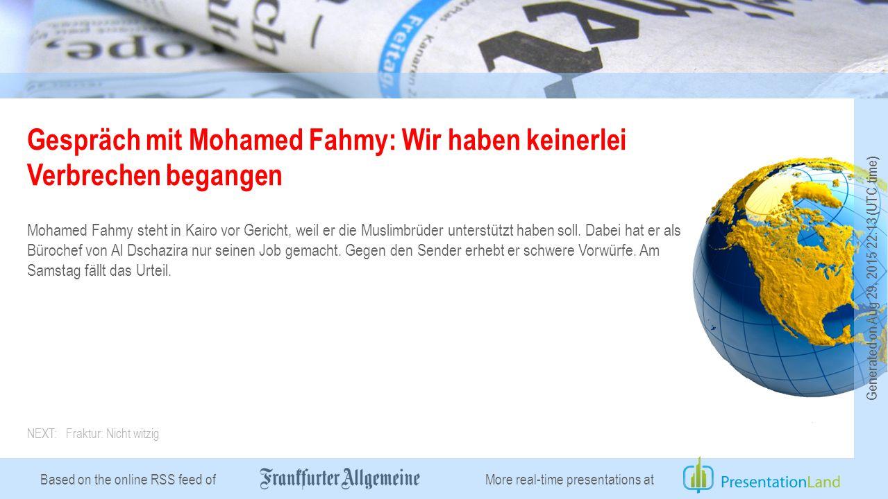 Based on the online RSS feed of Gespräch mit Mohamed Fahmy: Wir haben keinerlei Verbrechen begangen Mohamed Fahmy steht in Kairo vor Gericht, weil er die Muslimbrüder unterstützt haben soll.