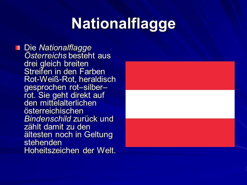 Nationalflagge Die Nationalflagge Österreichs besteht aus drei gleich breiten Streifen in den Farben Rot-Weiß-Rot, heraldisch gesprochen rot–silber– rot.