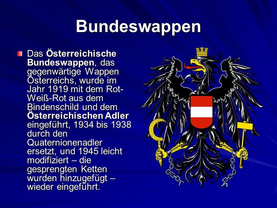 Bundeswappen Das Österreichische Bundeswappen, das gegenwärtige Wappen Österreichs, wurde im Jahr 1919 mit dem Rot- Weiß-Rot aus dem Bindenschild und dem Österreichischen Adler eingeführt, 1934 bis 1938 durch den Quaternionenadler ersetzt, und 1945 leicht modifiziert – die gesprengten Ketten wurden hinzugefügt – wieder eingeführt.