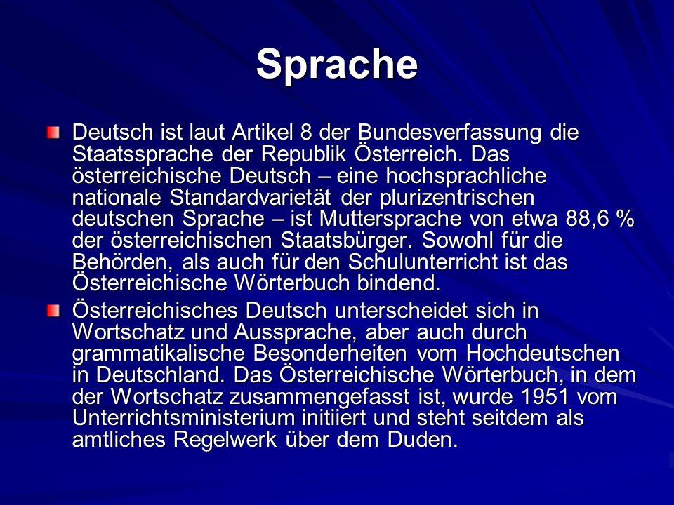 Sprache Deutsch ist laut Artikel 8 der Bundesverfassung die Staatssprache der Republik Österreich.