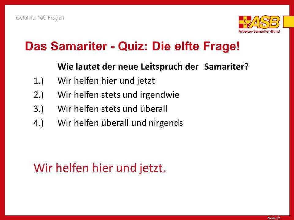 Seite 12 Das Samariter - Quiz: Die elfte Frage.Wie lautet der neue Leitspruch der Samariter.