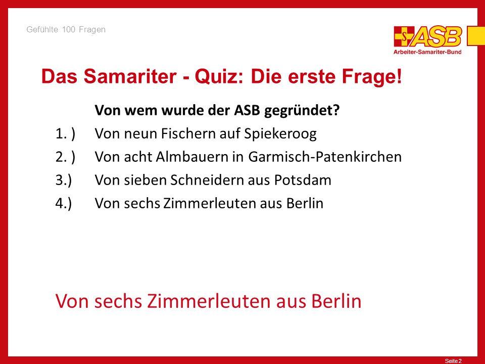 Seite 2 Das Samariter - Quiz: Die erste Frage.Von wem wurde der ASB gegründet.