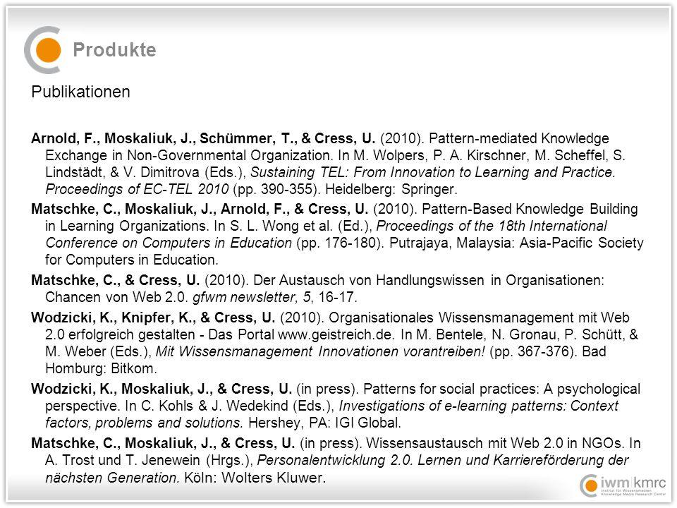 Produkte Publikationen Arnold, F., Moskaliuk, J., Schümmer, T., & Cress, U. (2010). Pattern-mediated Knowledge Exchange in Non-Governmental Organizati