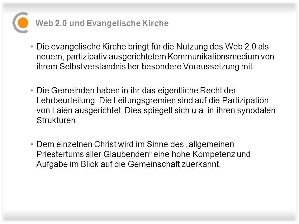 Die evangelische Kirche bringt für die Nutzung des Web 2.0 als neuem, partizipativ ausgerichtetem Kommunikationsmedium von ihrem Selbstverständnis her besondere Voraussetzung mit.