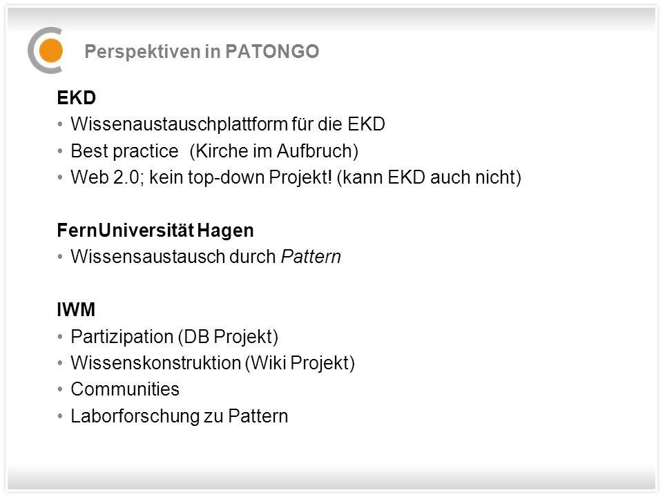 Perspektiven in PATONGO EKD Wissenaustauschplattform für die EKD Best practice (Kirche im Aufbruch) Web 2.0; kein top-down Projekt.