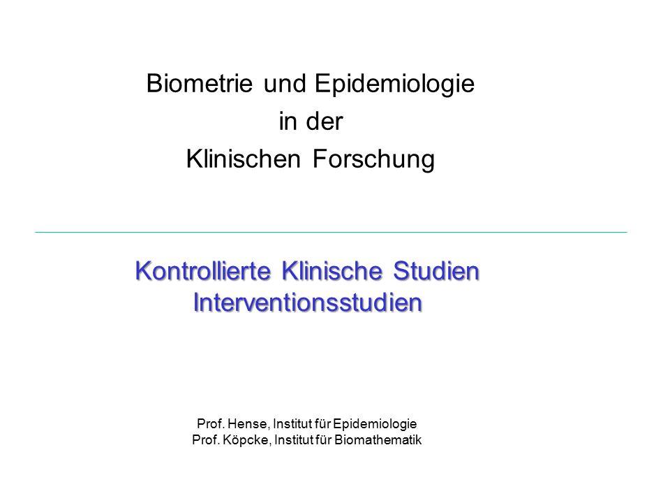 Biometrie und Epidemiologie in der Klinischen Forschung Kontrollierte Klinische Studien Interventionsstudien Prof.