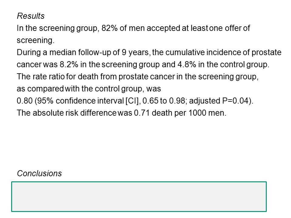Results In the screening group, 82% of men accepted at least one offer of screening. During a median follow-up of 9 years, the cumulative incidence of