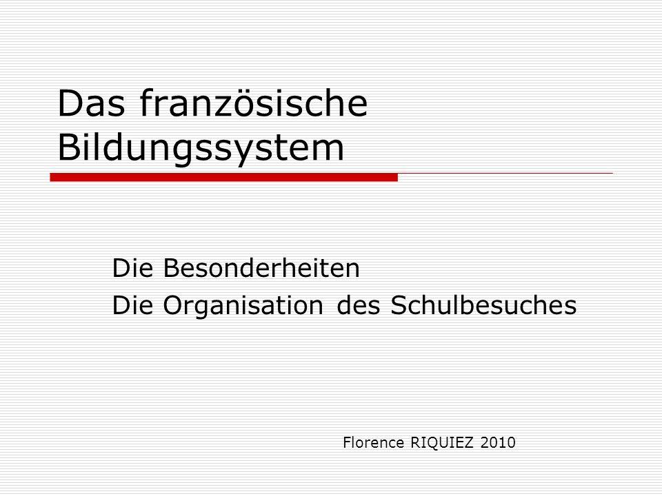 Das französische Bildungssystem Die Besonderheiten Die Organisation des Schulbesuches Florence RIQUIEZ 2010