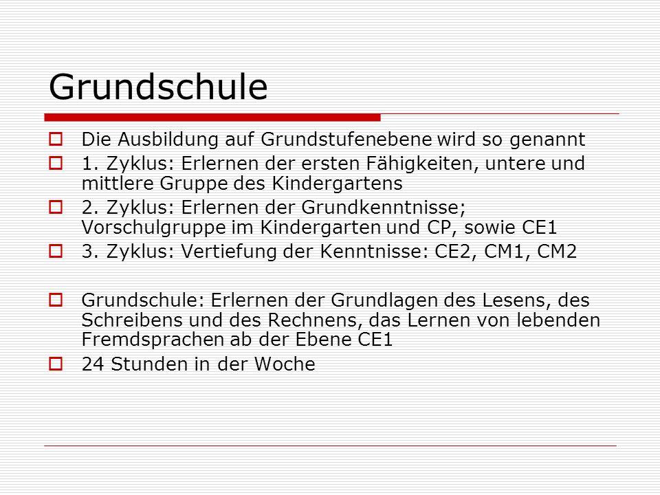Grundschule  Die Ausbildung auf Grundstufenebene wird so genannt  1.