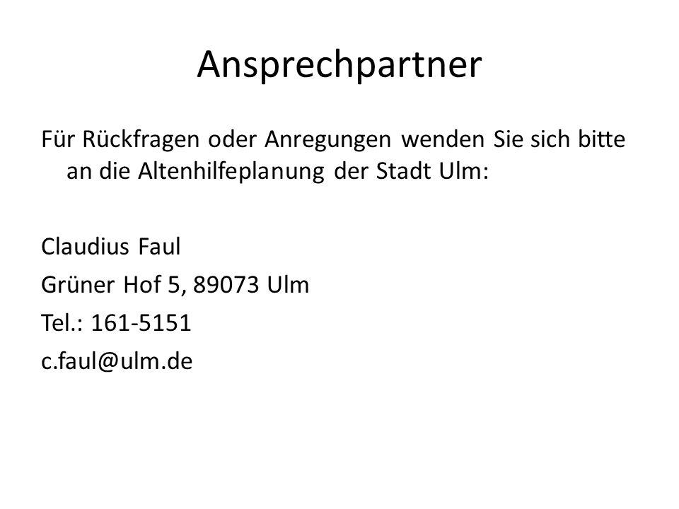 Ansprechpartner Für Rückfragen oder Anregungen wenden Sie sich bitte an die Altenhilfeplanung der Stadt Ulm: Claudius Faul Grüner Hof 5, 89073 Ulm Tel.: 161-5151 c.faul@ulm.de