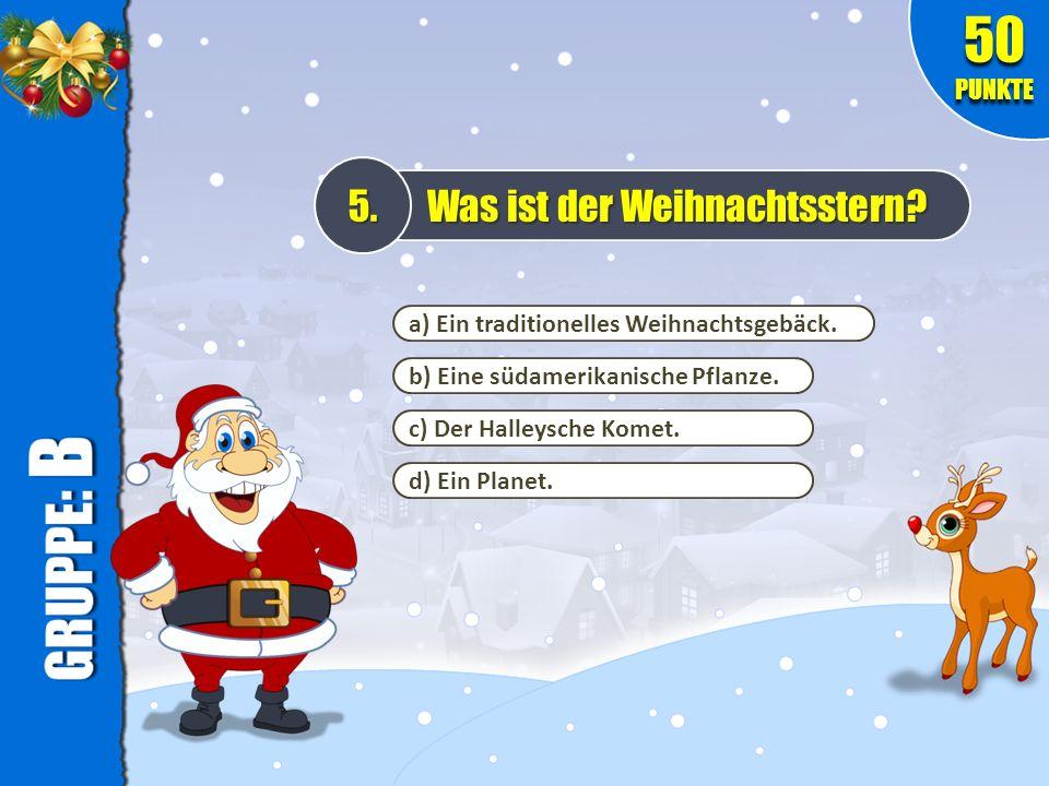 a) Ein traditionelles Weihnachtsgebäck. b) Eine südamerikanische Pflanze. c) Der Halleysche Komet. 5. Was ist der Weihnachtsstern? 50 PUNKTE d) Ein Pl