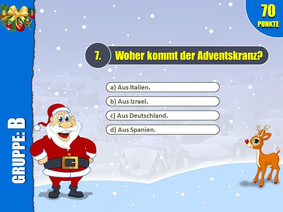 b) Aus Izrael. c) Aus Deutschland. 7. Woher kommt der Adventskranz? 70 PUNKTE d) Aus Spanien. a) Aus Italien.