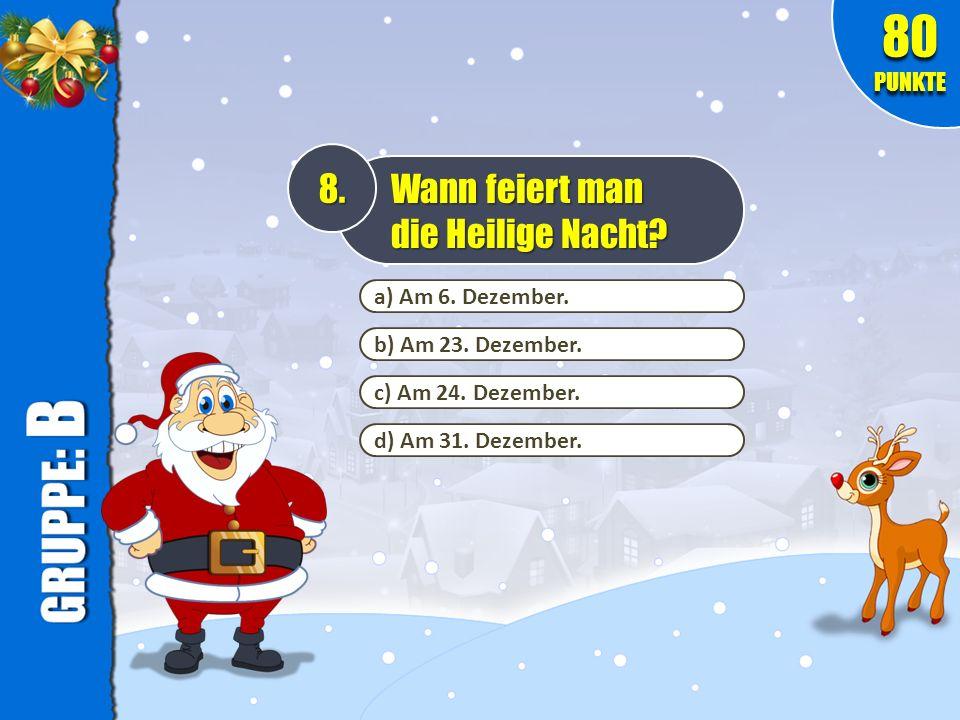 b) Am 23. Dezember. c) Am 24. Dezember. 8. Wann feiert man die Heilige Nacht? 80 PUNKTE d) Am 31. Dezember. a) Am 6. Dezember.