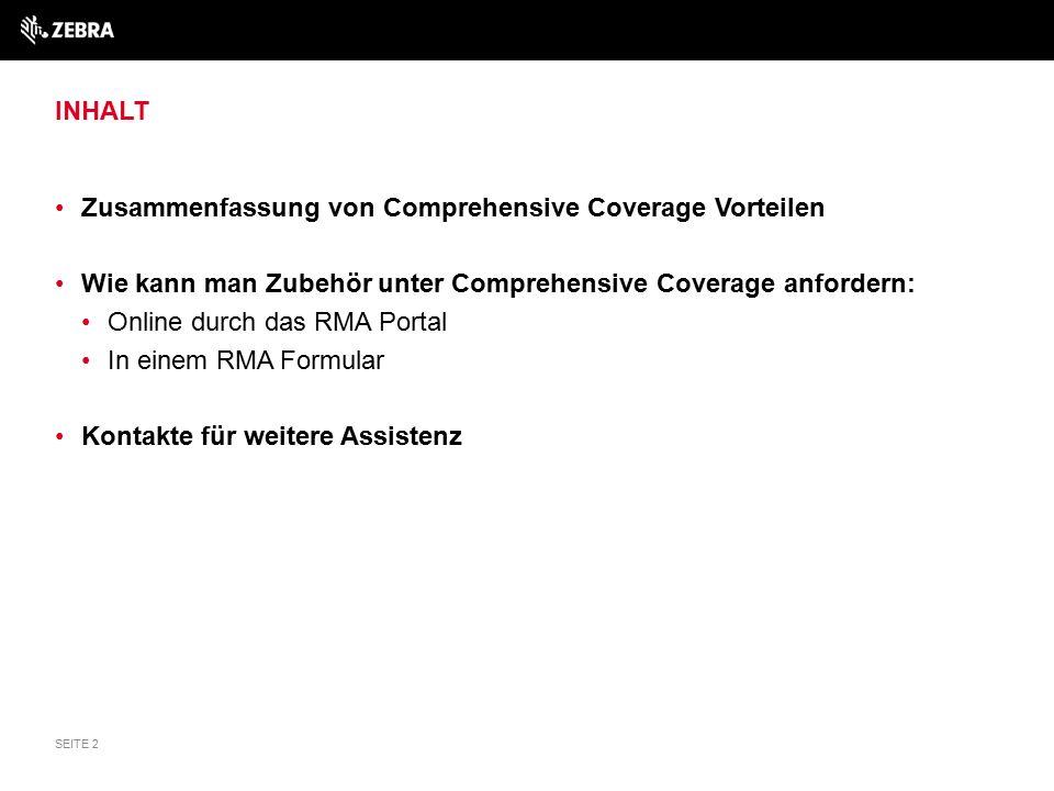 INHALT Zusammenfassung von Comprehensive Coverage Vorteilen Wie kann man Zubehör unter Comprehensive Coverage anfordern: Online durch das RMA Portal In einem RMA Formular Kontakte für weitere Assistenz SEITE 2