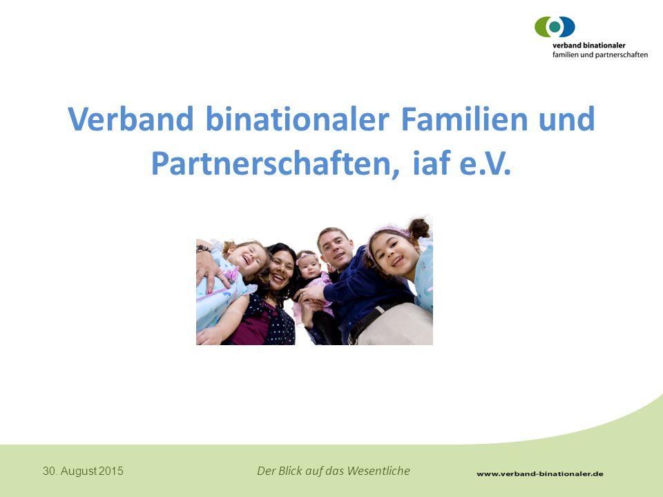 Der Blick auf das Wesentliche 30. August 2015 Verband binationaler Familien und Partnerschaften, iaf e.V.