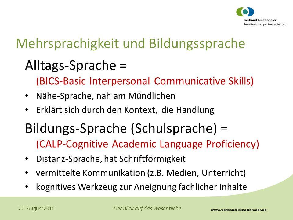 Der Blick auf das Wesentliche 30. August 2015 Mehrsprachigkeit und Bildungssprache Alltags-Sprache = (BICS-Basic Interpersonal Communicative Skills) N