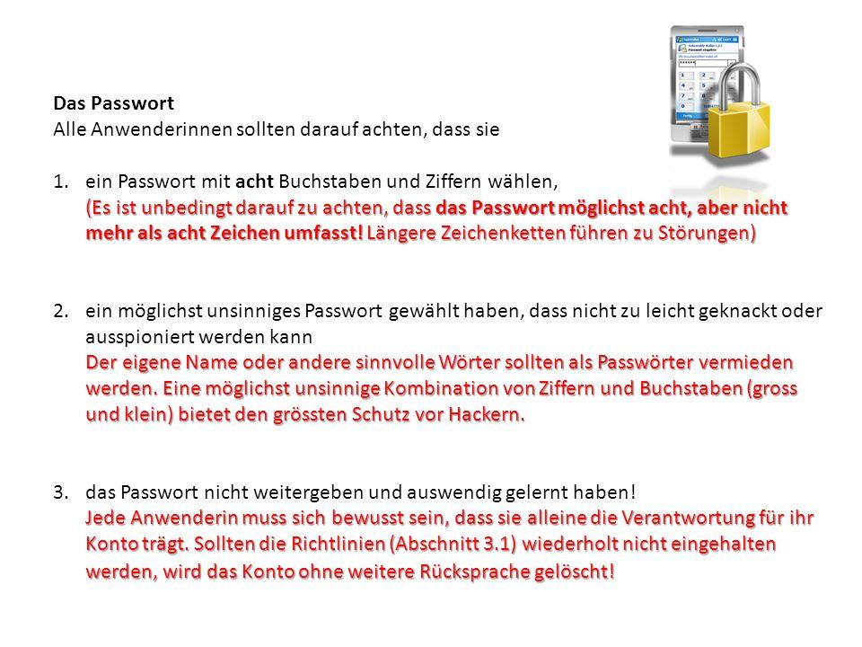 Das Passwort Alle Anwenderinnen sollten darauf achten, dass sie (Es ist unbedingt darauf zu achten, dass das Passwort möglichst acht, aber nicht mehr als acht Zeichen umfasst.