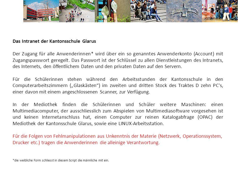 Das Intranet der Kantonsschule Glarus Der Zugang für alle Anwenderinnen* wird über ein so genanntes Anwenderkonto (Account) mit Zugangspasswort geregelt.