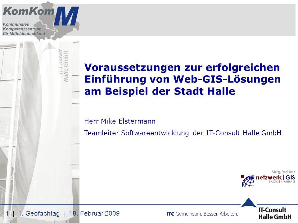 Voraussetzungen zur erfolgreichen Einführung von Web-GIS-Lösungen am Beispiel der Stadt Halle Herr Mike Elstermann Teamleiter Softwareentwicklung der