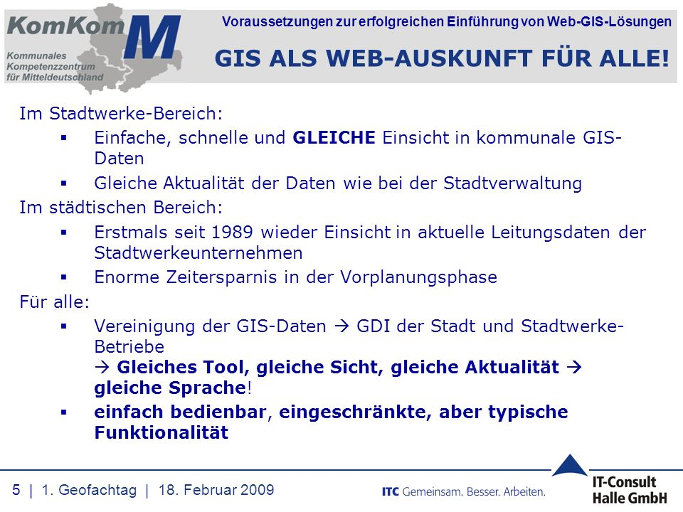 Voraussetzungen zur erfolgreichen Einführung von Web-GIS-Lösungen Im Stadtwerke-Bereich:  Einfache, schnelle und GLEICHE Einsicht in kommunale GIS- D