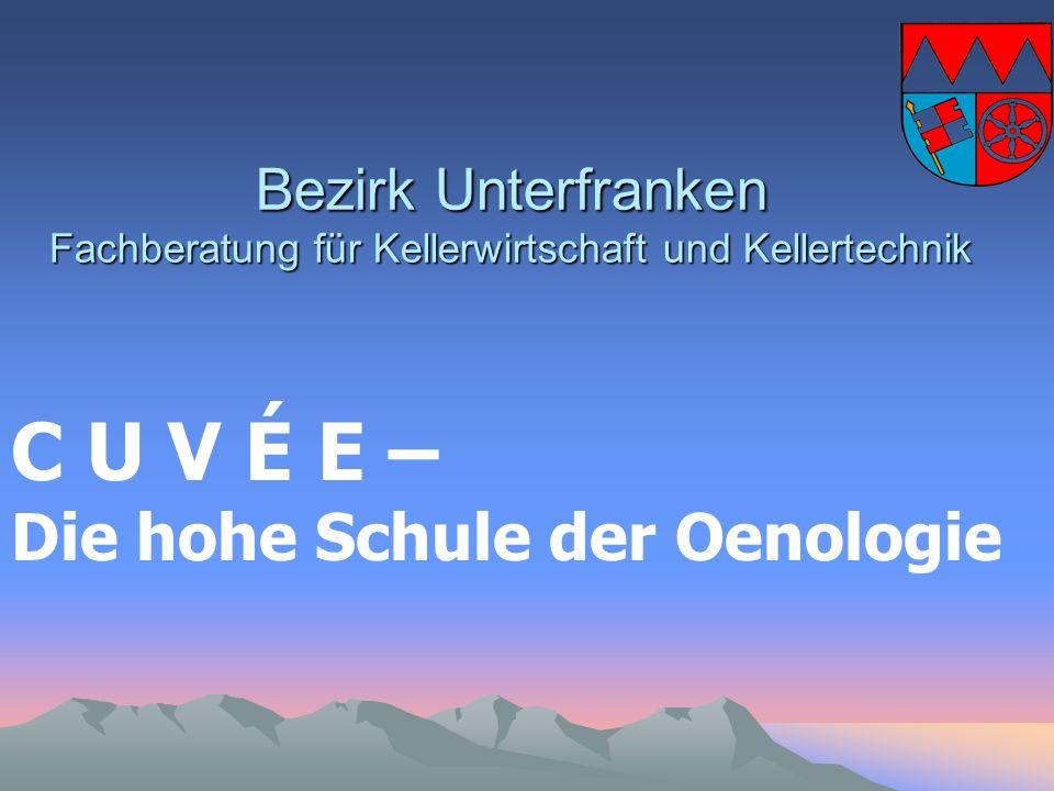 Bezirk Unterfranken Fachberatung für Kellerwirtschaft und Kellertechnik C U V É E – Die hohe Schule der Oenologie